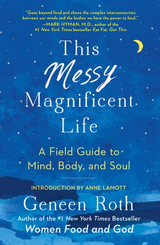 Geneen Roth - This Messy Magnificent Life