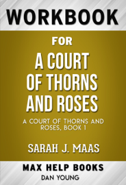 A Court of Thorns and Roses by Sarah J. Maas (MaxHelp Workbooks)