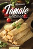 Homemade Tamale Cookbook: Simple and Delicious Tamale Recipes the Whole Family Will Love