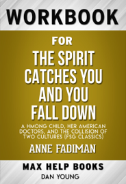 The Spirit Catches You and You Fall Down: A Hmong Child, Her American Doctors, and the Collision of Two Cultures by Anne Fadiman (Max Help Workbooks)