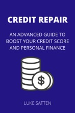 Credit Repair: an Advanced Guide to Boost Your Credit Score and Personal Finance