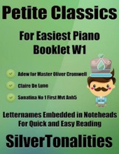Petite Classics Booklet W1 - For Beginner and Novice Pianists Adew for Master Oliver Cromwell Clair De Lune Sonatina Number 1 First Mvt Anh5  Letter Names Embedded In Noteheads for Quick and Easy Reading