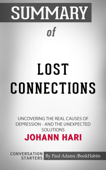 Summary of Lost Connections: Uncovering the Real Causes of Depression – and the Unexpected Solutions by Johann Hari  Conversation Starters