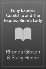 Pony Express Courtship And The Express Rider's Lady