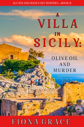 A Villa in Sicily: Olive Oil and Murder (A Cats and Dogs Cozy Mystery—Book 1) E-Book Download