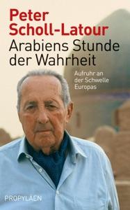 Arabiens Stunde der Wahrheit von Peter Scholl-Latour Buch-Cover