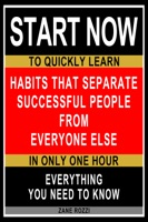 Habits that Separate Successful People From Everyone Else: Start Now to Quickly Learn Everything You Need to Know in Only One Hour