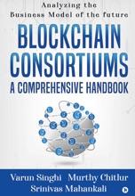 Blockchain Consortiums - A Comprehensive Handbook