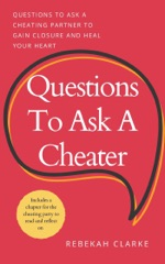 Questions To Ask A Cheater: Questions To Ask A Cheating Partner To Gain Closure And Heal Your Heart