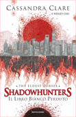 Shadowhunters: The Eldest Curses - 2. Il libro bianco perduto