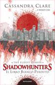 Shadowhunters: The Eldest Curses - 2. Il libro bianco perduto