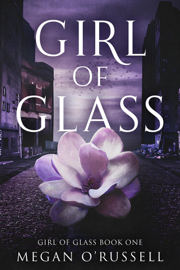 Girl of Glass - Megan O'Russell book summary