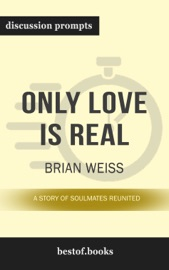 Only Love is Real: A Story of Soulmates Reunited by Brian Weiss (Discussion Prompts)