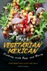 Enjoy Vegetarian Mexican Cooking with Eggs and Dairy: Vegetarian that Is Hot and Spicy