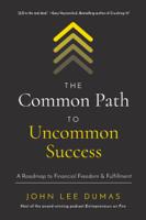 John Lee Dumas - The Common Path to Uncommon Success artwork