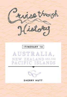 Cruise Through History - Australia, New Zealand and the Pacific Islands