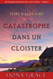 Catastrophe dans un Cloitre (Un Roman Policier de Lacey Doyle – Tome 9)