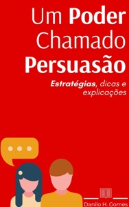 Um Poder Chamado Persuasão: Estratégias, dicas e explicações Book Cover