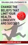 1596 High Level Statements To Change The Beliefs That Limit Your Health Longevity And Success