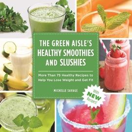 The Green Aisle S Healthy Smoothies Slushies