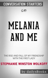 Melania And Me The Rise And Fall Of My Friendship With The First Lady By Stephanie Winston Wolkoff Conversation Starters