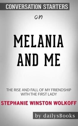 Melania and Me: The Rise and Fall of My Friendship with the First Lady by Stephanie Winston Wolkoff: Conversation Starters image