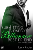 Submitting to Daddy's Billionaire Best Friend: The Complete Series