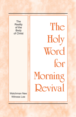 The Holy Word for Morning Revival - The Reality of the Body of Christ - Witness Lee book