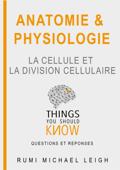 Anatomie et Physiologie : La Cellule et La Division Cellulaire