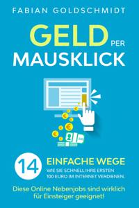 Geld per Mausklick: 14 einfache Wege, wie Sie schnell Ihre ersten 100 Euro im Internet verdienen. Diese Online Nebenjobs sind wirklich für Einsteiger geeignet! Copertina del libro