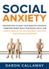Social Anxiety: Discover How To Quiet Your Negative Thoughts, Overcome Worry, Build Your Social Skills, And Cure Shyness So You Can Have Small Talk With Ease Even As An Introvert