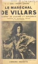 Le maréchal de Villars, homme de guerre et diplomate