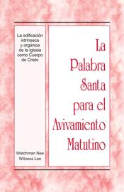 La Palabra Santa para el Avivamiento Matutino - La edificación intrínseca y orgánica de la iglesia como Cuerpo de Cristo