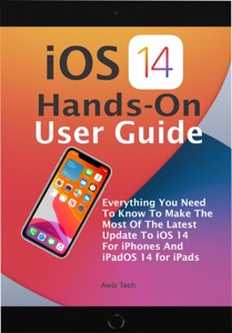 iOS 14 Hands-On User Guide: Everything You Need To Know To Make The Most Of The Latest Update To iOS 14 For iPhones And iPadOS 14 for iPads by Awiz Tech Book Cover