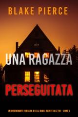 Una ragazza perseguitata (Un emozionante thriller di Ella Dark, agente dell'FBI – Libro 3)
