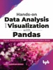 Hands-on Data Analysis and Visualization with Pandas: Engineer, Analyse and Visualize Data, Using Powerful Python Libraries