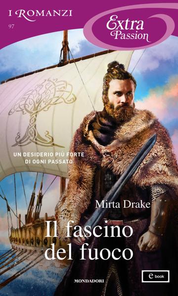 Il fascino del fuoco (I Romanzi Extra Passion) di Mirta Drake