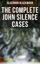 THE COMPLETE JOHN SILENCE CASES