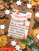 Christmas Cookbook: The Great and Delicious Recipes for Christmas, Mains Sides Salads Appetizers Desserts and Beverages