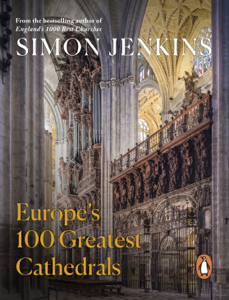 Europe's 100 Greatest Cathedrals by Simon Jenkins