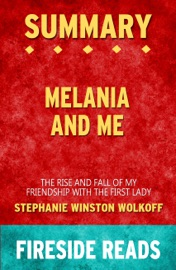 Melania And Me The Rise And Fall Of My Friendship With The First Lady By Stephanie Winston Wolkoff Summary By Fireside Reads