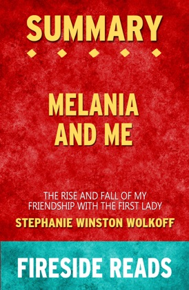 Melania and Me: The Rise and Fall of My Friendship with the First Lady by Stephanie Winston Wolkoff: Summary by Fireside Reads image