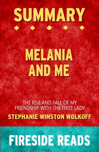 Fireside Reads - Melania and Me: The Rise and Fall of My Friendship with the First Lady by Stephanie Winston Wolkoff: Summary by Fireside Reads