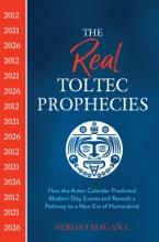 The Real Toltec Prophecies