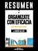 Organízate Con Eficacia: El Arte De La Productividad Sin Estres (Getting Things Done): Resumen Del Libro De David Allen