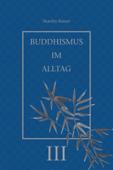 Buddhismus im Alltag III