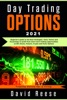 Day Trading Options: A Beginner's Guide to the Best Strategies, Tools, Tactics, and Psychology to Profit from Short-Term Trading Opportunities on ETF, Stocks, Futures, Crypto, and Forex Options