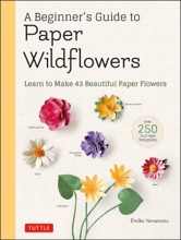 A Beginner's Guide To Paper Wildflowers