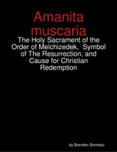 Amanita Muscaria: The Holy Sacrament Of The Order Of Melchizedek,  Symbol Of The Resurrection, And Cause For Christian Redemption