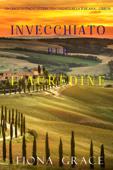 Invecchiato per l'acredine (Un Giallo Intimo tra i Vigneti della Toscana—Libro 6) Book Cover